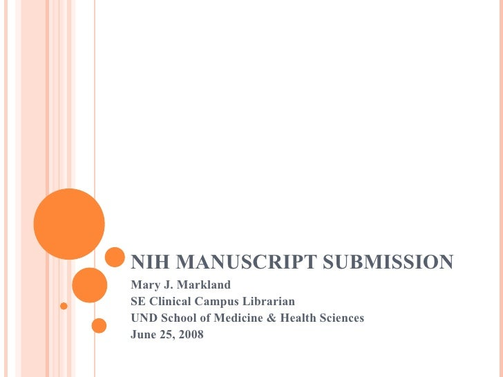 NIH MANUSCRIPT SUBMISSION Mary J. Markland SE Clinical Campus Librarian UND School of Medicine & Health Sciences June 25, ...