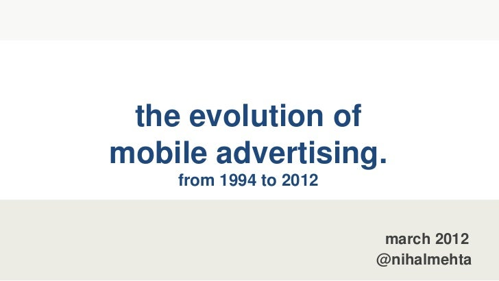 the evolution ofmobile advertising.    from 1994 to 2012                         march 2012                        @nihalm...
