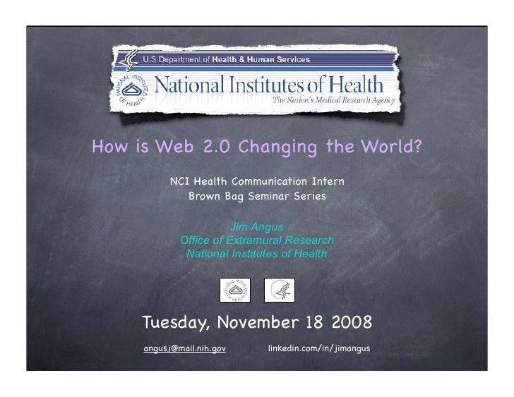 How is Web 2.0 Changing the World?            NCI Health Communication Intern               Brown Bag Seminar Series      ...