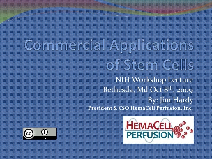 Commercial Applications of Stem Cells<br />NIH Workshop Lecture<br />Bethesda, Md Oct 8th, 2009<br />By: Jim Hardy <br />P...