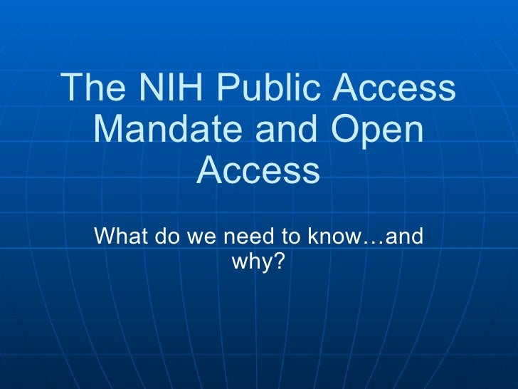 The NIH Public Access Mandate and Open Access What do we need to know…and why?