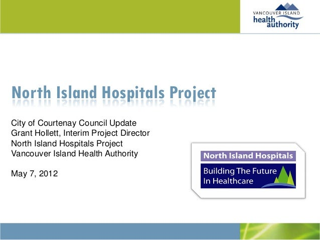 North Island Hospitals ProjectCity of Courtenay Council UpdateGrant Hollett, Interim Project DirectorNorth Island Hospital...