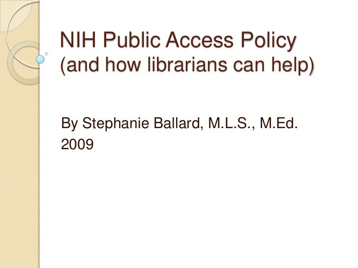 NIH Public Access Policy(and how librarians can help)By Stephanie Ballard, M.L.S., M.Ed.2009