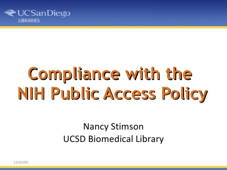 Compliance with the  NIH Public Access Policy Nancy Stimson UCSD Biomedical Library 12/02/09