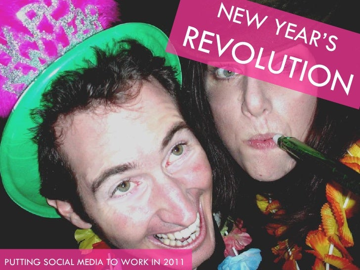 NEW YEAR'S REVOLUTION: PUTTING SOCIAL MEDIA TO WORK IN 2011