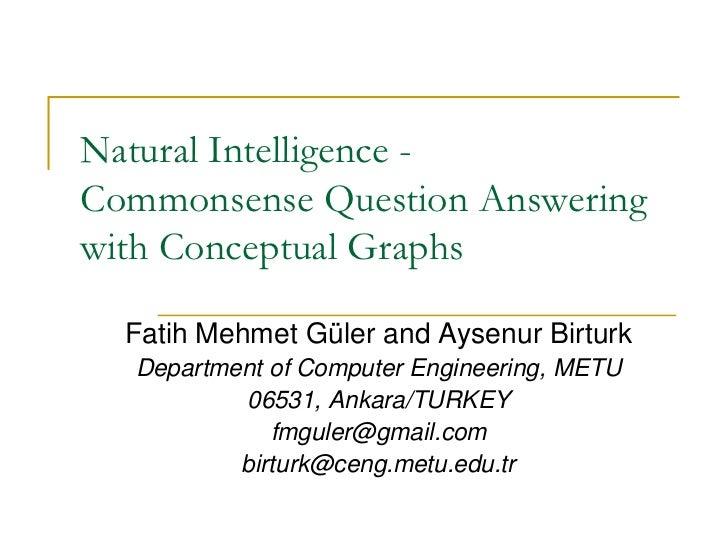 Natural Intelligence -Commonsense Question Answeringwith Conceptual Graphs  Fatih Mehmet Güler and Aysenur Birturk  Depart...