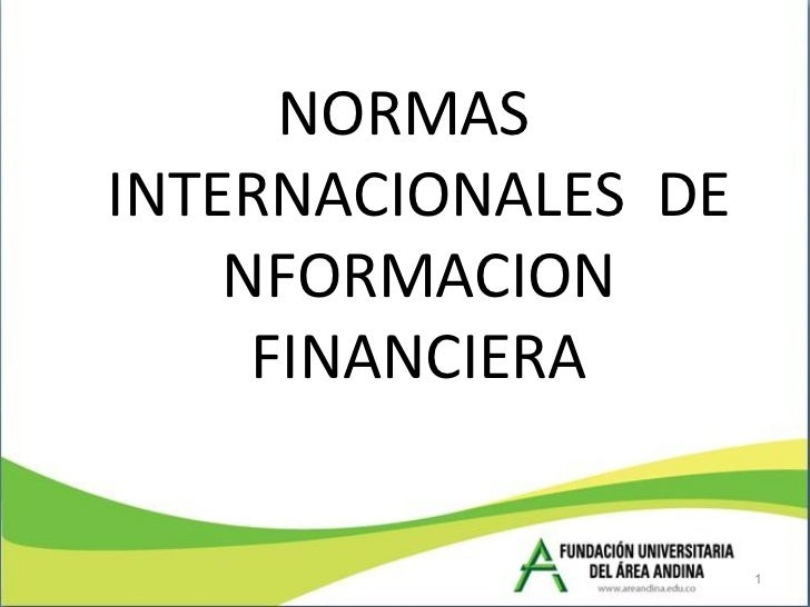 <ul><li>NORMAS INTERNACIONALES  DE NFORMACION FINANCIERA </li></ul>
