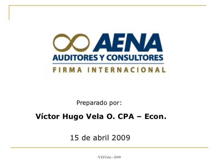 Preparado por:Víctor Hugo Vela O. CPA – Econ.        15 de abril 2009               V.H.Vela – 2009