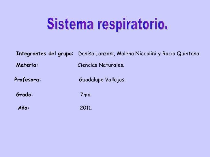 Sistema respiratorio. Integrantes del grupo :  Danisa Lanzani, Malena Niccolini y Rocio Quintana .  Materia:   Ciencias Na...
