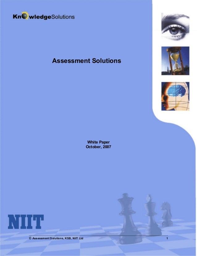Assessment Solutions White Paper October, 2007 © Assessment Solutions, KSB, NIIT Ltd 1