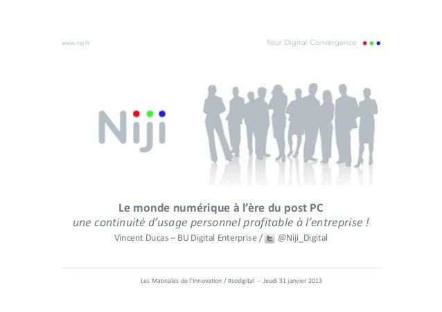 Le monde numérique à l'ère du post PCune continuité d'usage personnel profitable à l'entreprise !        Vincent Ducas – B...