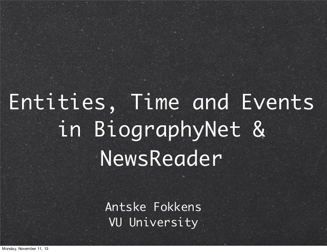 Entities, Time and Events in BiographyNet & NewsReader Antske Fokkens VU University Monday, November 11, 13
