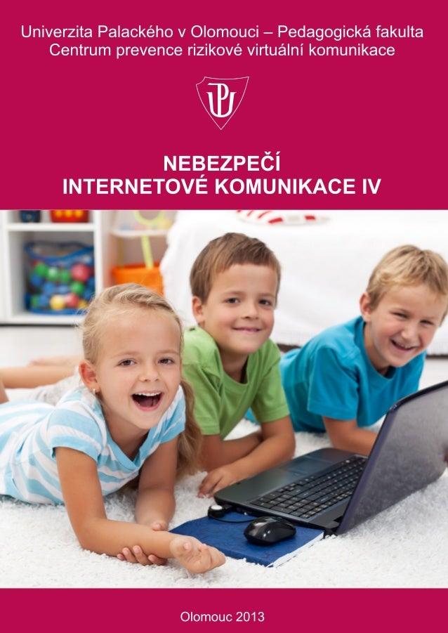 Univerzita Palackého v Olomouci Pedagogická fakulta Centrum prevence rizikové virtuální komunikace  Nebezpečí internetové ...
