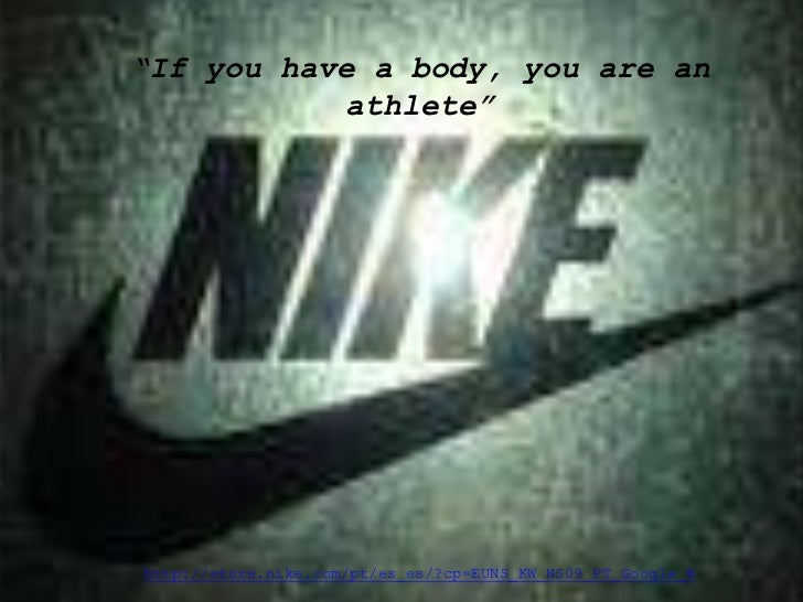 """""""If you have a body, you are an athlete""""<br />http://store.nike.com/pt/es_es/?cp=EUNS_KW_NS09_PT_Google_B<br />"""