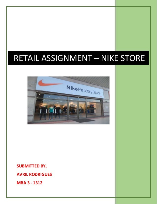 SUBMITTED BY, AVRIL RODRIGUES MBA 3 - 1312 RETAIL ASSIGNMENT – NIKE STORE