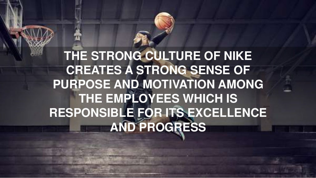 a cultural study of nike Nike inc organizational culture characteristics & recommendations are shown in this case study & analysis on corporate culture, advantages & disadvantages.