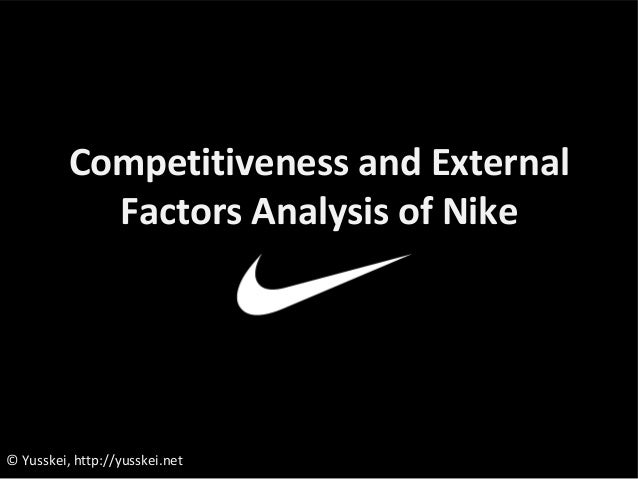 external factors affecting nike The general rule is to identify 10-20 key external factors and additional 10-20 key internal factors, but you should identify as many factors as possible weights each key factor should be assigned a weight ranging from 00 (low importance) to 10 (high importance) the number indicates how important the factor is if a company wants to succeed.