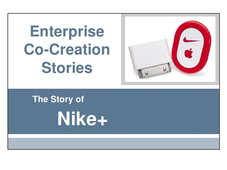 Enterprise Co-Creation Stories<br />The Story of<br />Nike+<br />