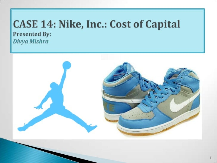 1<br />CASE 14: Nike, Inc.: Cost of CapitalPresented By:Divya Mishra<br />
