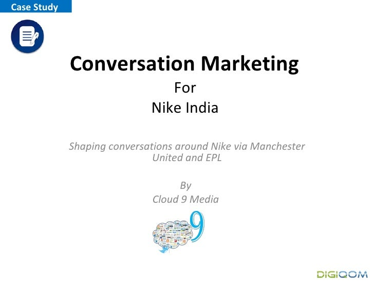 Conversation Marketing  For  Nike India  Shaping conversations around Nike via Manchester United and EPL By  Cloud 9 Media...