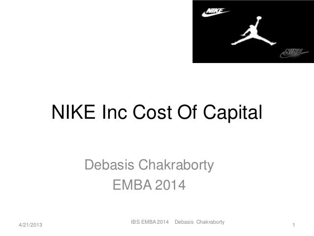nike cost of capital case 1 wacc is used for discounting cash flows in the future, thus all the modules of cost must reflect firm's future abilities in raising capital.