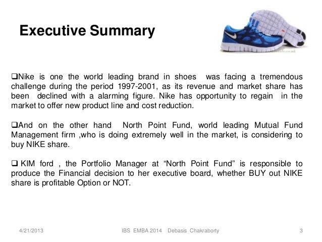 nike case study executive summary Nike case study nike case study executive summary nike inc is the leading sports equipment manufacturing firm in the world today since its inception, it has enjoyed a formidable position in the sports apparel manufacturing sector.