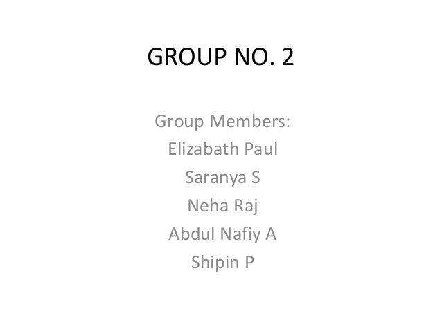 GROUP NO. 2 Group Members: Elizabath Paul Saranya S Neha Raj Abdul Nafiy A Shipin P
