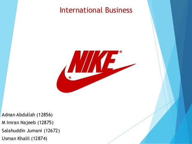 Adnan Abdullah (12856) M Imran Najeeb (12875) Salahuddin Jumani (12672) Usman Khalil (12874) International Business