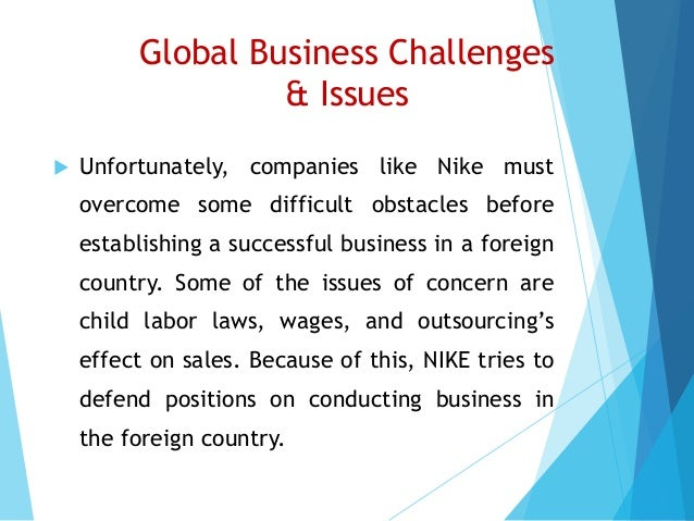 nike an international business Today, nike's contracted factories employ 102 million workers in 42 countries to   while this global supply chain has undoubtedly been a competitive  [online]  available at:  .