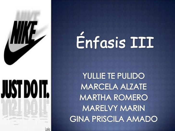 Énfasis III<br />YULLIE TE PULIDO<br />MARCELA ALZATE<br />MARTHA ROMERO<br />MARELVY MARIN <br />GINA PRISCILA AMADO<br />