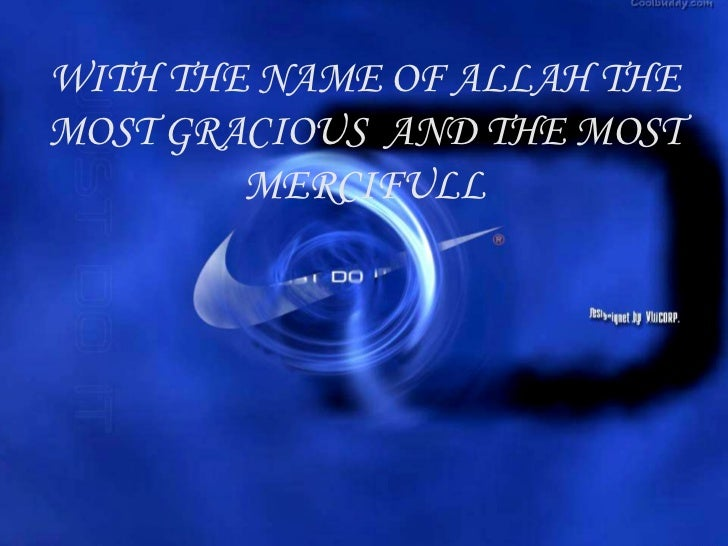 WITH THE NAME OF ALLAH THEMOST GRACIOUS AND THE MOST        MERCIFULL