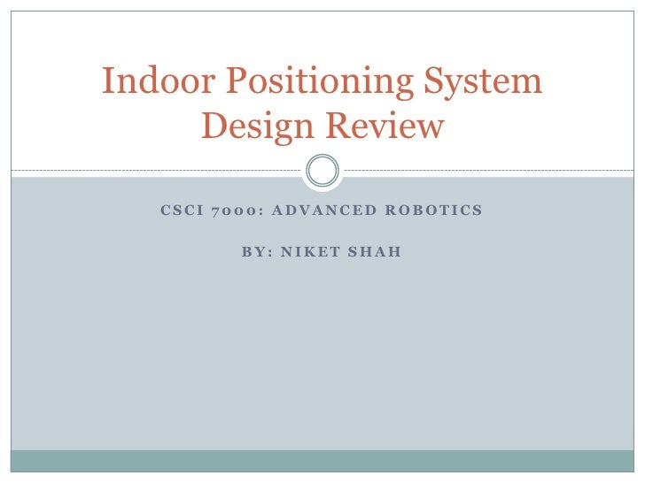 CSCI 7000: Advanced Robotics<br />By: Niket Shah<br />Indoor Positioning SystemDesign Review<br />