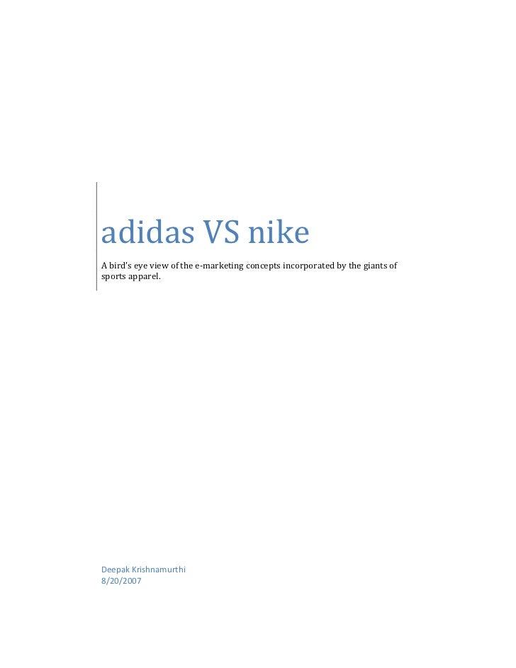 adidas VS nikeA bird's eye view of the e-marketing concepts incorporated by the giants ofsports apparel.Deepak Krishnamurt...