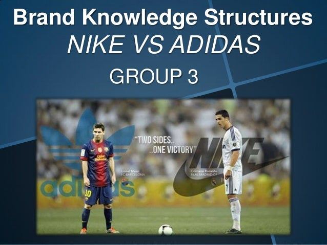 Brand Knowledge Structures NIKE VS ADIDAS GROUP 3