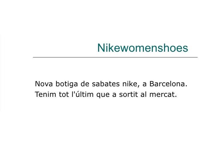 Nikewomenshoes Nova botiga de sabates nike, a Barcelona. Tenim tot l'últim que a sortit al mercat.