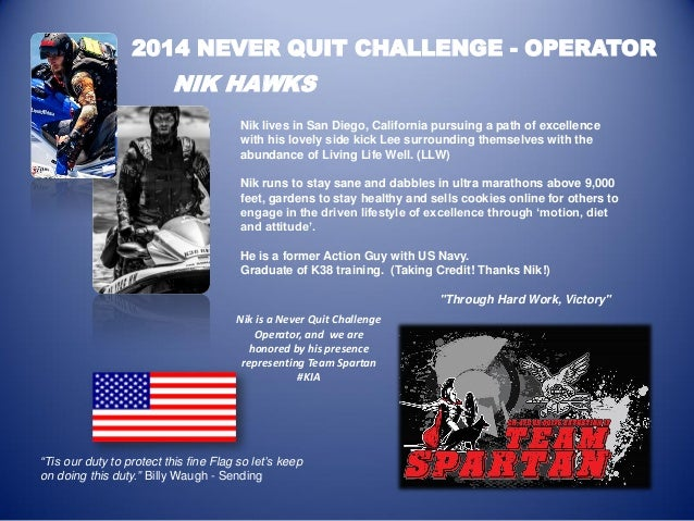 2014 NEVER QUIT CHALLENGE - OPERATOR  NIK HAWKS  Nik lives in San Diego, California pursuing a path of excellence with his...