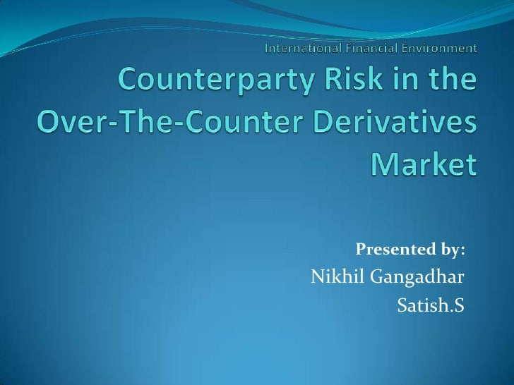 Counterparty Risk in the Over-The-Counter Derivatives Market