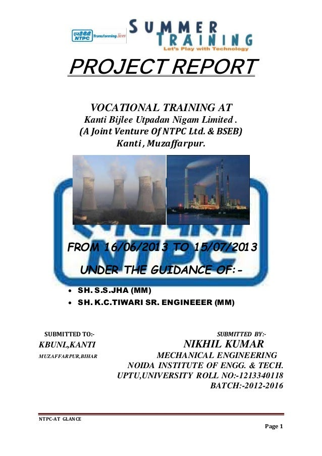 NTPC-AT GLANCE Page 1 PROJECT REPORT VOCATIONAL TRAINING AT Kanti Bijlee Utpadan Nigam Limited . (A Joint Venture Of NTPC ...