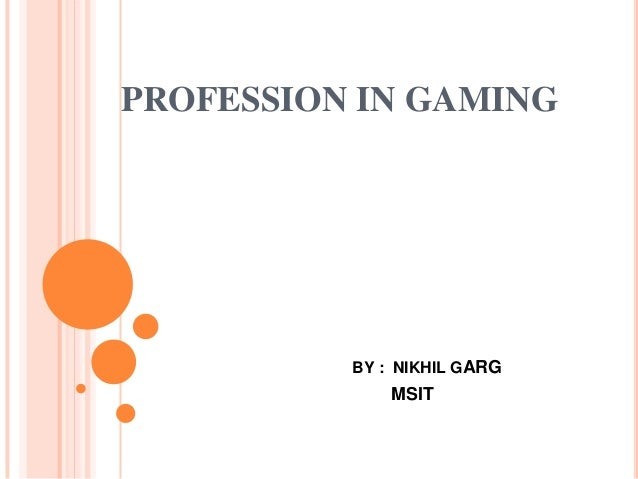 PROFESSION IN GAMING  BY : NIKHIL GARG  MSIT