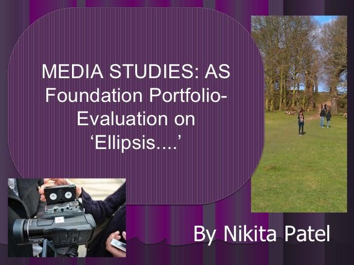 By Nikita Patel MEDIA STUDIES: AS Foundation Portfolio- Evaluation on 'Ellipsis....'