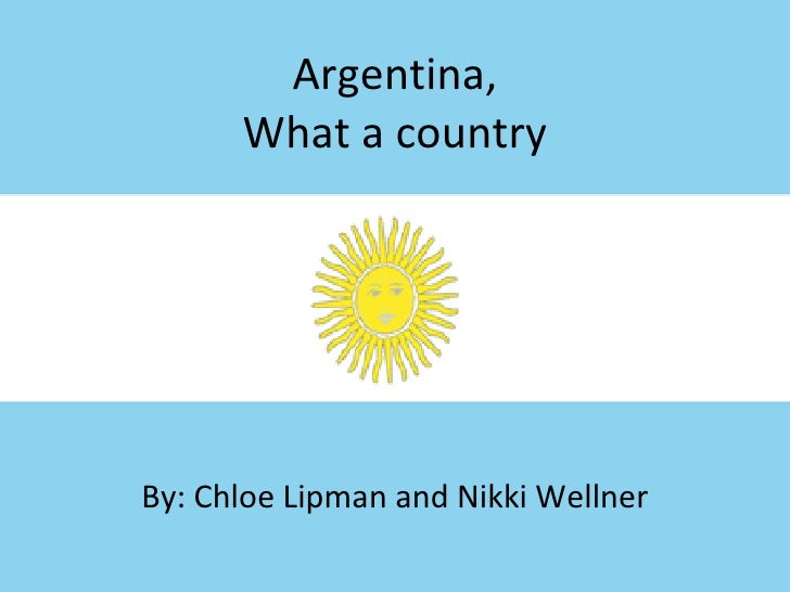 Argentina, What a country By: Chloe Lipman and Nikki Wellner