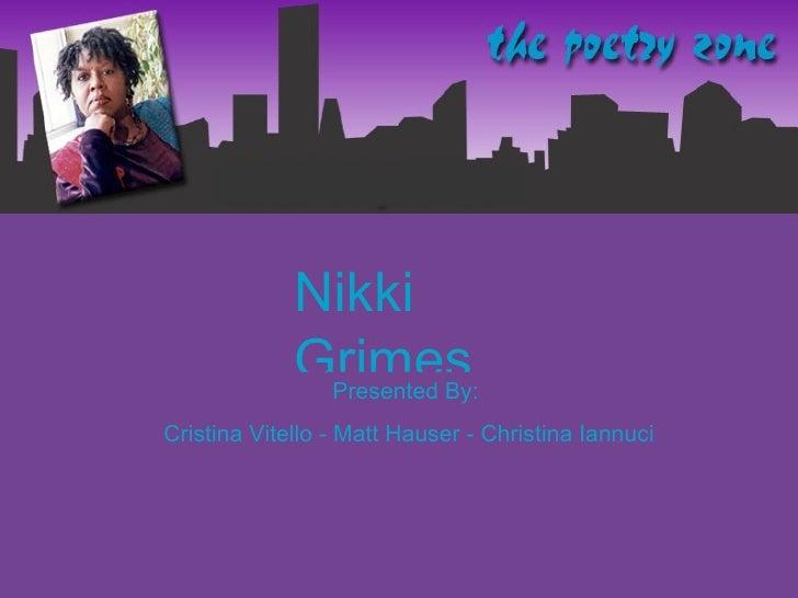 Nikki Grimes Presented By:  Cristina Vitello - Matt Hauser - Christina Iannuci