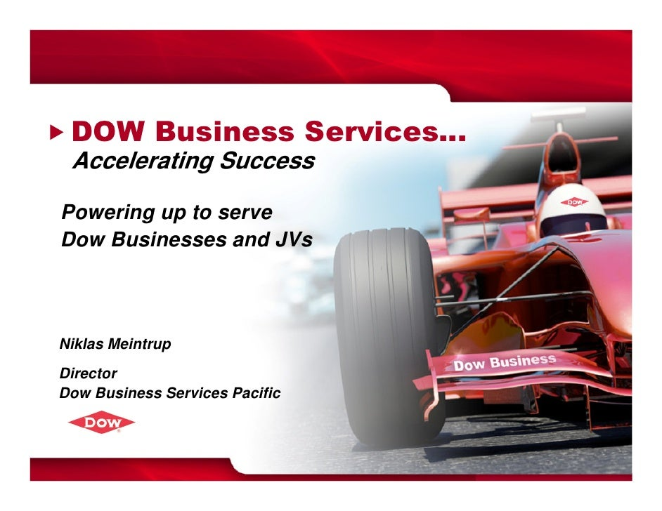 DOW Business Services… Accelerating SuccessPowering up to serveDow Businesses and JVsNiklas MeintrupDirectorDow Business S...