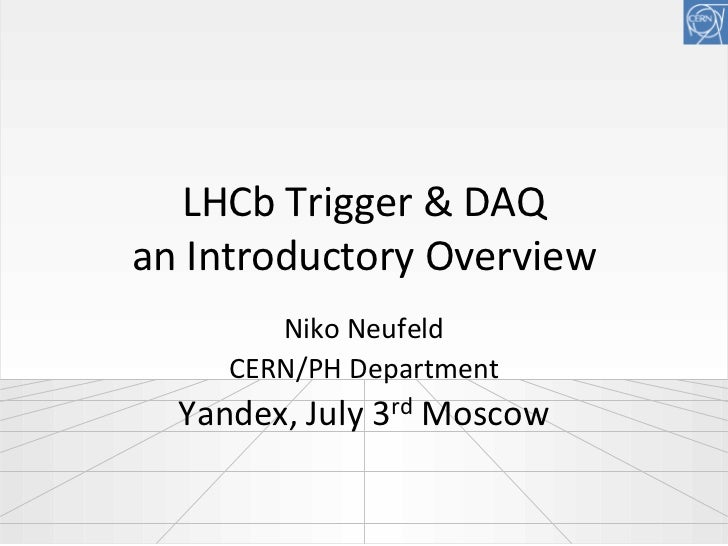 LHCb Trigger & DAQan Introductory Overview        Niko Neufeld     CERN/PH Department  Yandex, July 3rd Moscow
