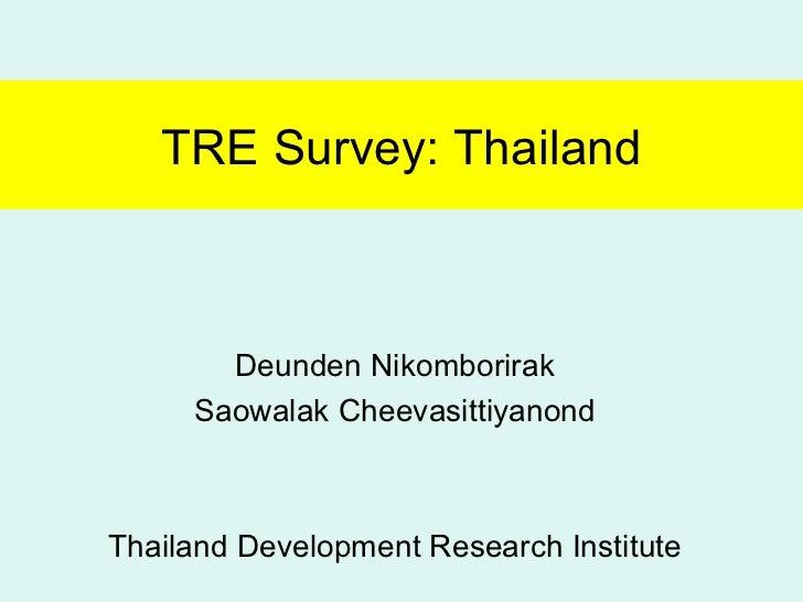 TRE Survey: Thailand Deunden Nikomborirak Saowalak Cheevasittiyanond Thailand Development Research Institute