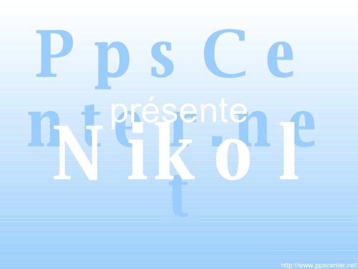 <ul><li>PpsCenter.net </li></ul>http://www.ppscenter.net Nikol présente