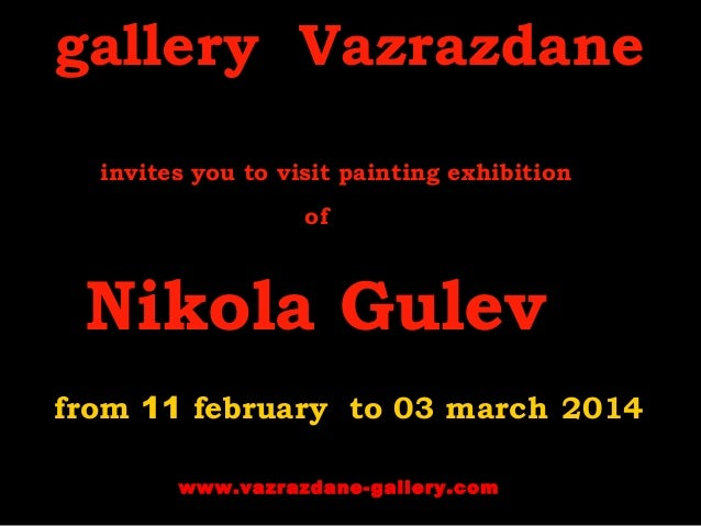 gallery Vazrazdane invites you to visit painting exhibition of  Nikola Gulev from 11 february to 03 march 2014 www.vazrazd...