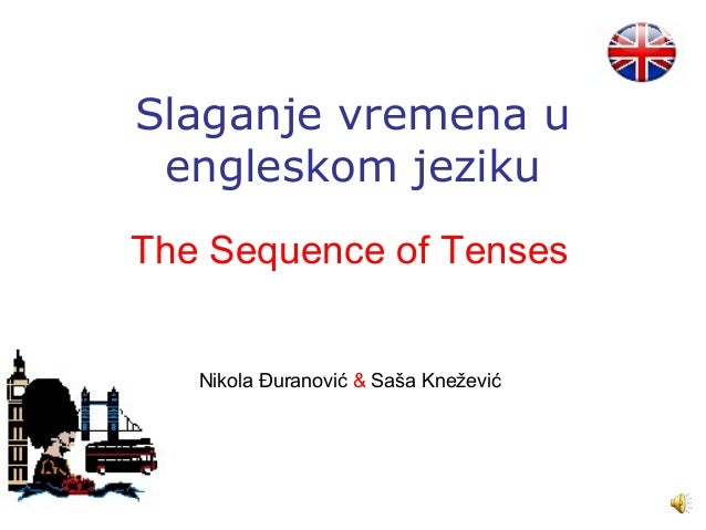 Slaganje vremena u engleskom jezikuThe Sequence of Tenses   Nikola Đuranović & Saša Knežević