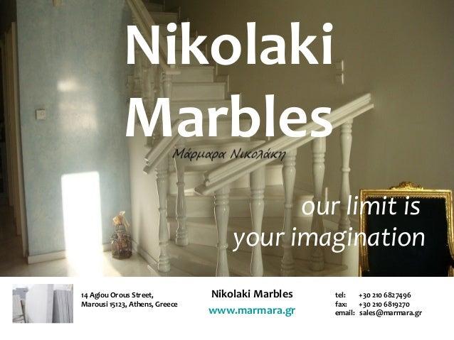Nikolaki Marbles www.marmara.gr tel: +30 210 6827496 fax: +30 210 6819270 email: sales@marmara.gr 14 Agiou Orous Street, M...