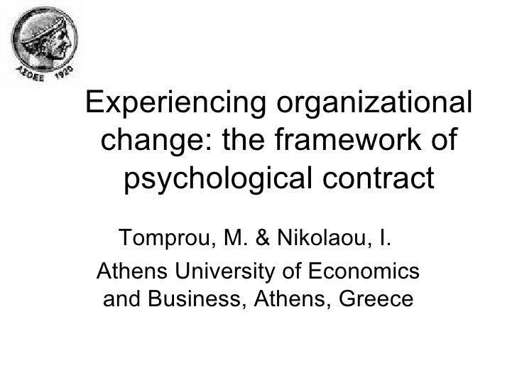 Experiencing organizational change: the framework of psychological contract Tomprou, M. & Nikolaou, I.  Athens University ...